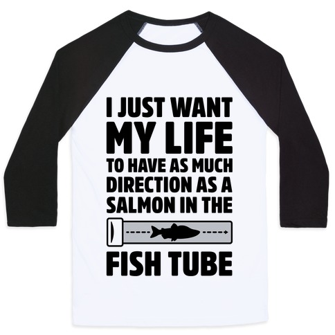 I Just Want My Life To Have As Much Direction As A Salmon In The Fish Tube Baseball Tee