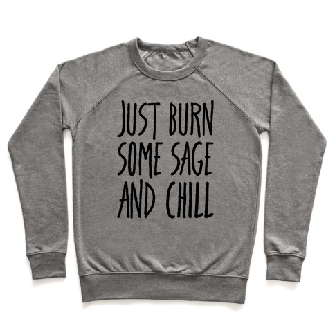 Just Burn Some Sage and Chill Pullover