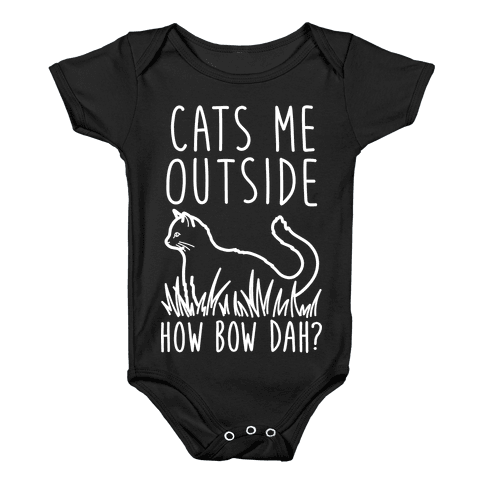 Cats Me Outside How Bow Dah? (Outdoor Cat) Baby Onesy
