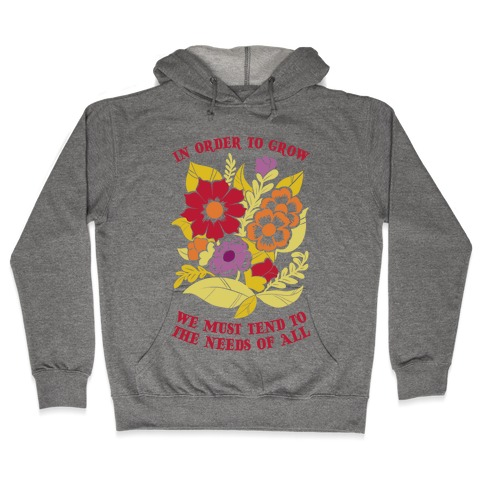 In Order To Grow, We Must Tend To The Needs Of All Hooded Sweatshirt