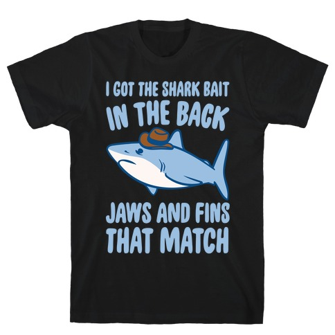 I Got The Shark Bait In The Back Jaws and Fins To Match Parody White Print T-Shirt