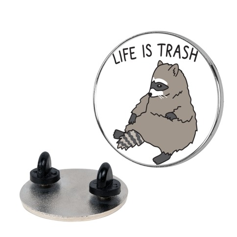 Life Is Trash Raccoon Pin