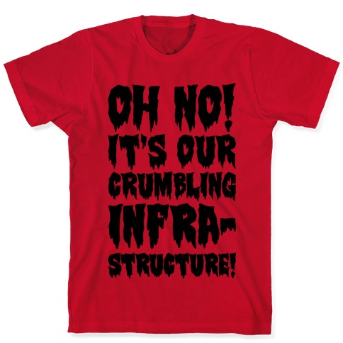 Oh No It's Out Crumbling Infrastructure T-Shirt