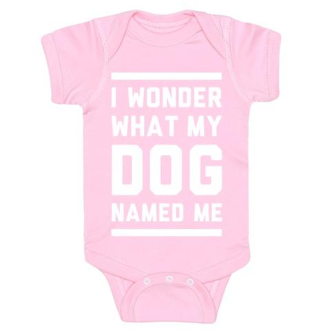 I Wonder What My Dog Named Me Baby Onesy