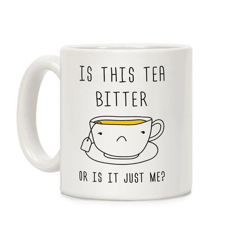 Is This Tea Bitter Or Is It Just Me Coffee Mug
