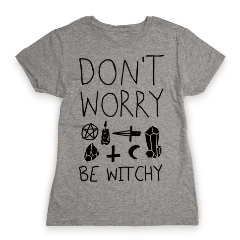 Don't Worry Be Witchy Womens T-Shirt