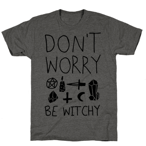 Don't Worry Be Witchy Mens T-Shirt