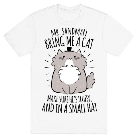 Mr. Sandman, Bring Me A Cat T-Shirt