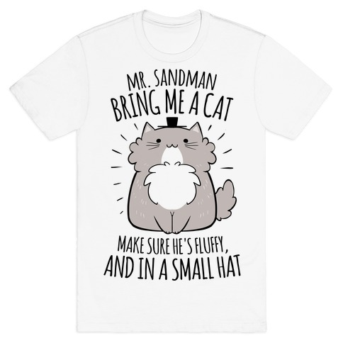 Mr. Sandman, Bring Me A Cat T-Shirt