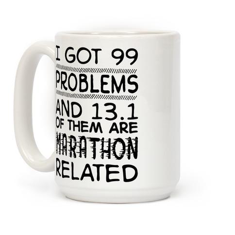I Got 99 Problems And 13.1 Are Marathon Related Coffee Mug
