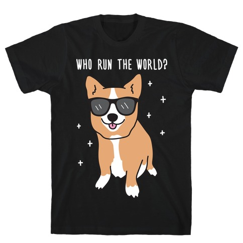 Who Run The World? Corgis T-Shirt