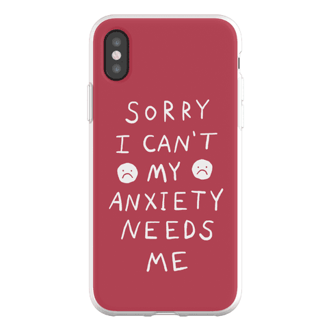Sorry I Can't My Anxiety Needs Me Phone Flexi-Case
