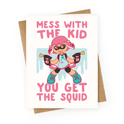 Mess with the Kid, You Get the Squid Greeting Card