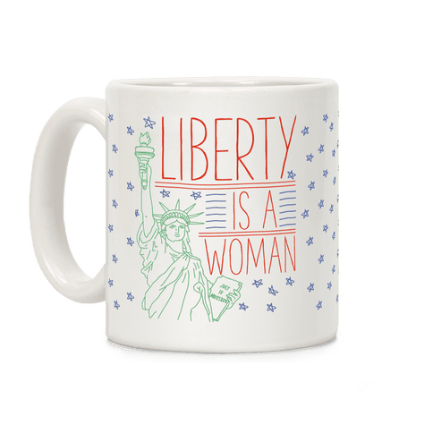 Liberty is a Woman Coffee Mug