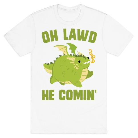 OH LAWD HE COMIN' Dragon T-Shirt