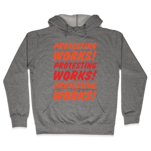 Protesting Works Hooded Sweatshirt