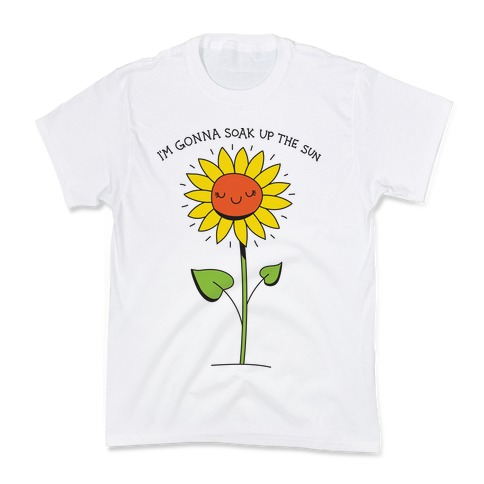 I'm Gonna Soak Up The Sun Sunflower Kids T-Shirt