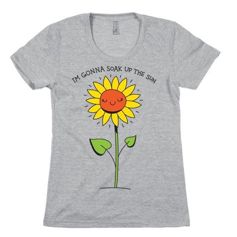 I'm Gonna Soak Up The Sun Sunflower Womens T-Shirt