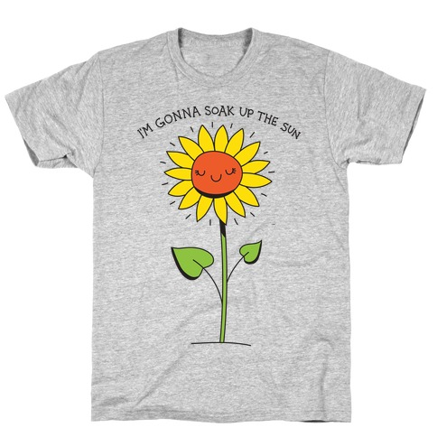 I'm Gonna Soak Up The Sun Sunflower T-Shirt