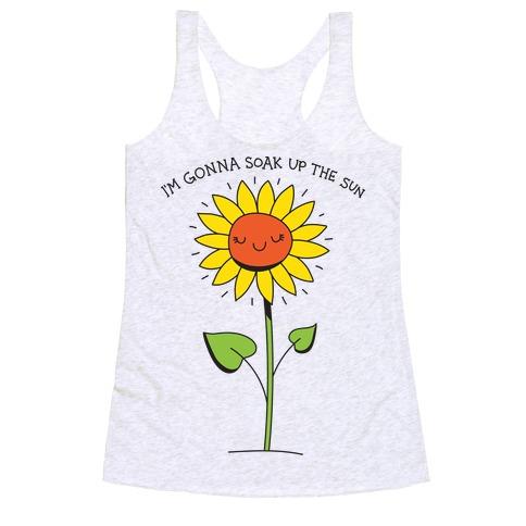 I'm Gonna Soak Up The Sun Sunflower Racerback Tank Top