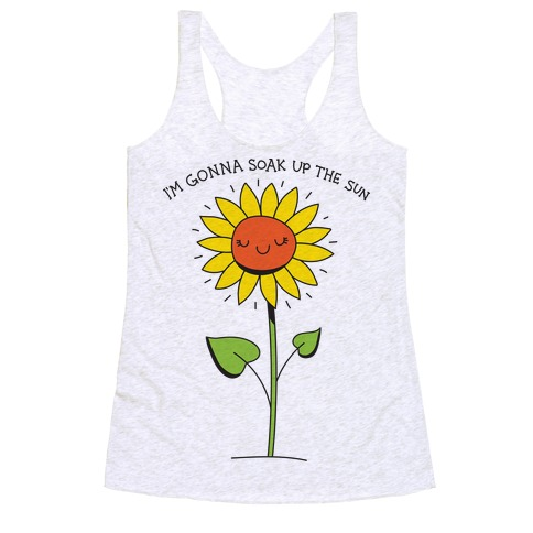 I'm Gonna Soak Up The Sun Sunflower Racerback Tank Top