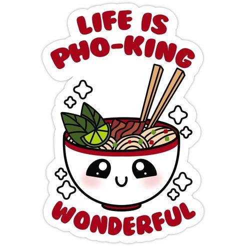 Life Is Pho-King Wonderful Die Cut Sticker