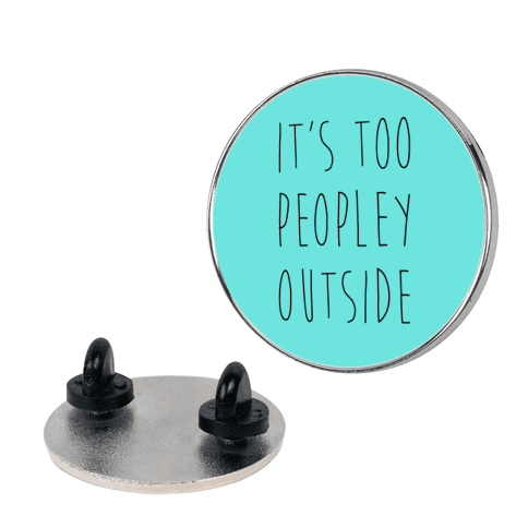 It's Too Peopley Out pin