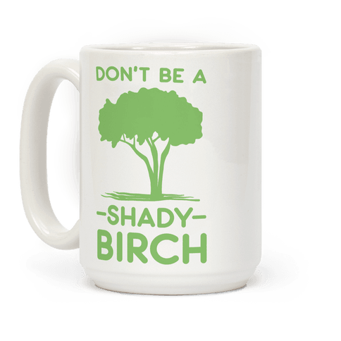 Don't Be a Shady Birch Coffee Mug