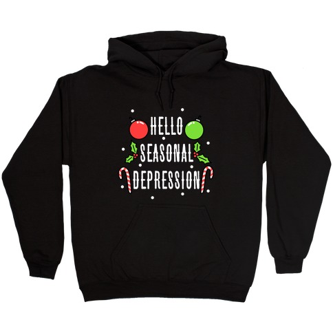 Hello Seasonal Depression Hooded Sweatshirt