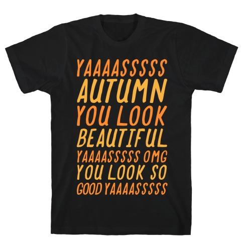 Yas Autumn You Look Beautiful Yas Omg You Look So Good Yas Mens T-Shirt