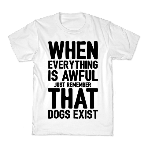 Remember That Dogs Exist Kids T-Shirt