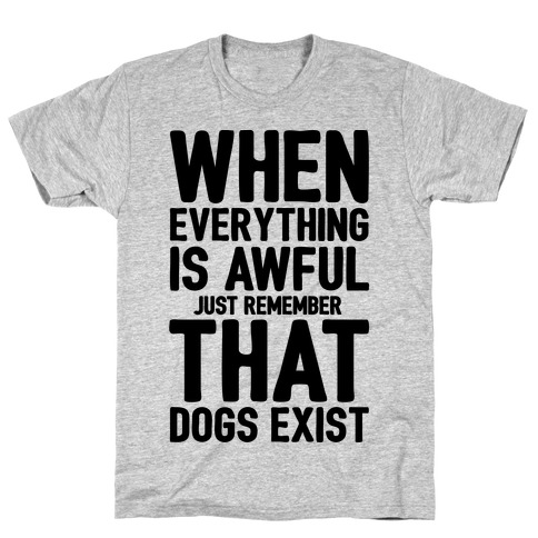 Remember That Dogs Exist T-Shirt