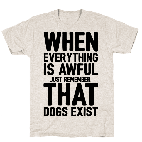 Remember That Dogs Exist Mens T-Shirt