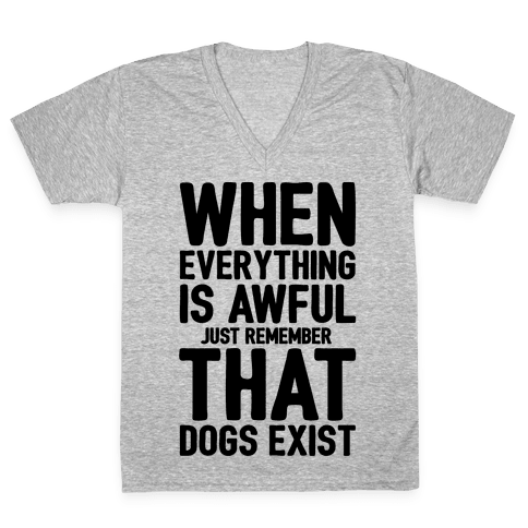 Remember That Dogs Exist V-Neck Tee Shirt
