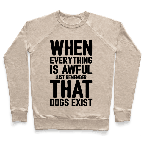 Remember That Dogs Exist Pullover