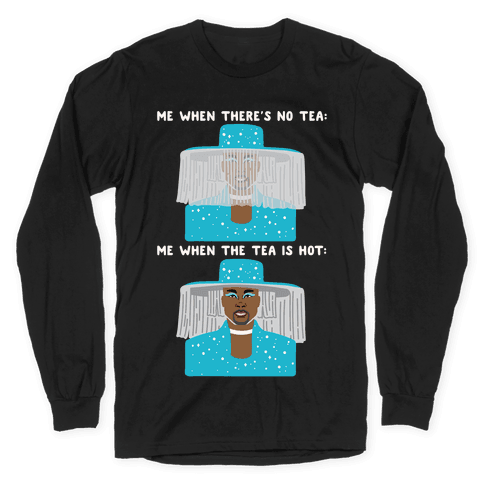 Me When There's No Tea Vs Me When The Tea Is Hot Parody White Print Long Sleeve T-Shirt
