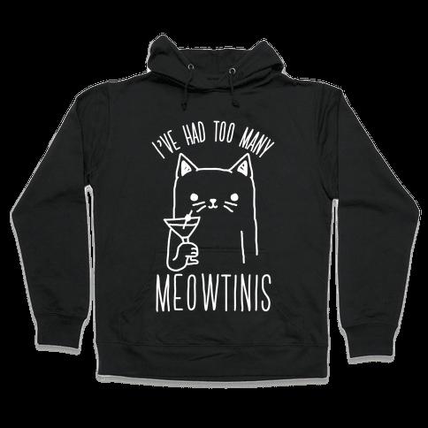I've Had Too Many Meowtinis Hooded Sweatshirt