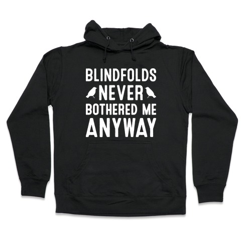 Blindfolds Never Bothered Me Anyway Hooded Sweatshirt