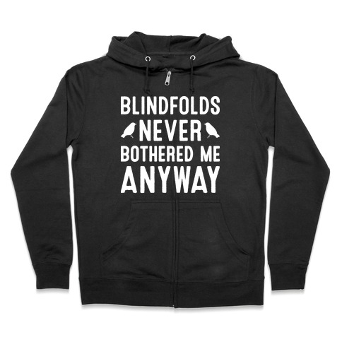 Blindfolds Never Bothered Me Anyway Zip Hoodie