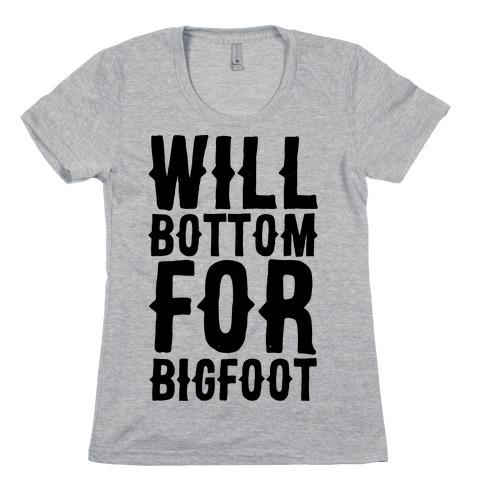 Will Bottom for Bigfoot Womens T-Shirt