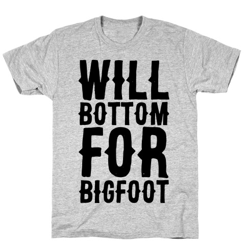 Will Bottom for Bigfoot T-Shirt