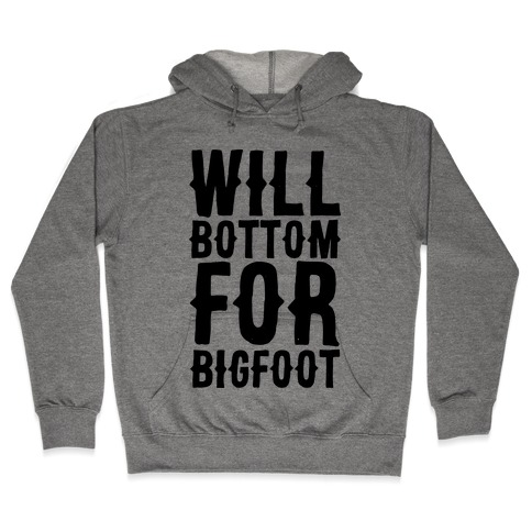 Will Bottom for Bigfoot Hooded Sweatshirt