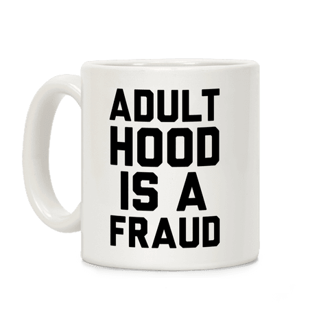 Adulthood Is A Fraud Coffee Mug