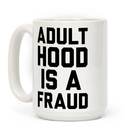 Adulthood Is A Fraud