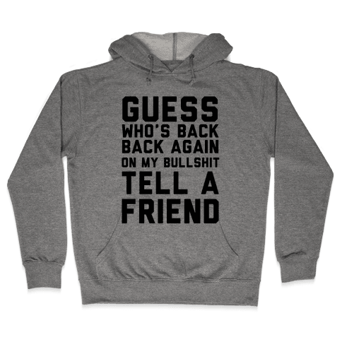 Guess Who's Back Back Again On My Bullshit Tell A Friend Hooded Sweatshirt