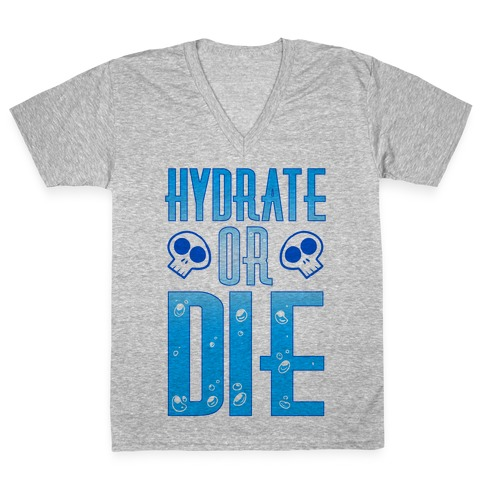 Hydrate Or Die V-Neck Tee Shirt