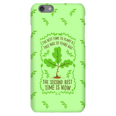 The Best Time to Plant a Tree Phone Case