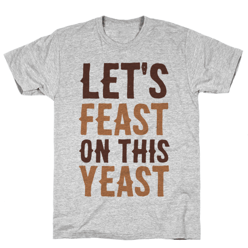 Let's Feast on this Yeast Mens T-Shirt