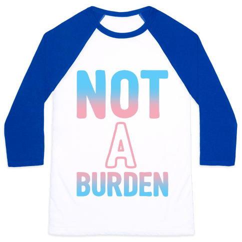 Trans People Are Not a Burden Baseball Tee