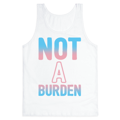 Trans People Are Not a Burden Tank Top